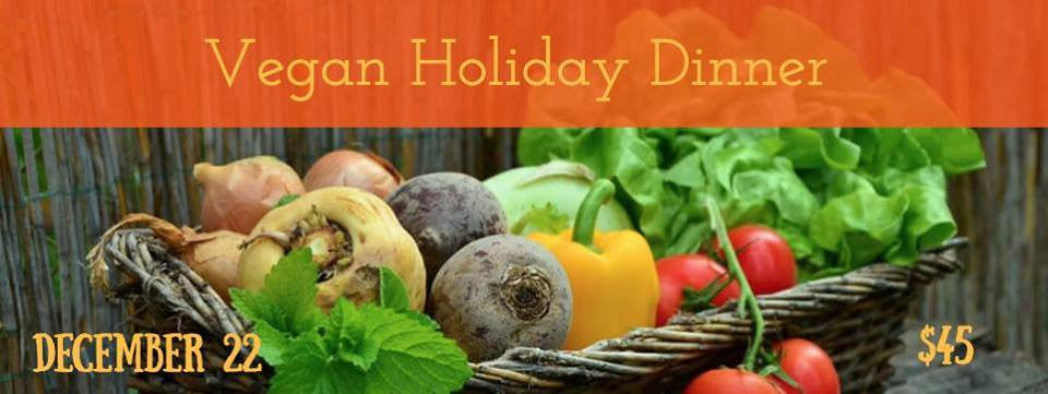 12/22  6pm   Vegan Holiday Dinner!