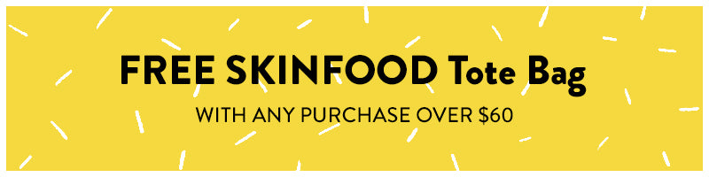 FREE SKINFOOD Tote Bag with any purchase over $60