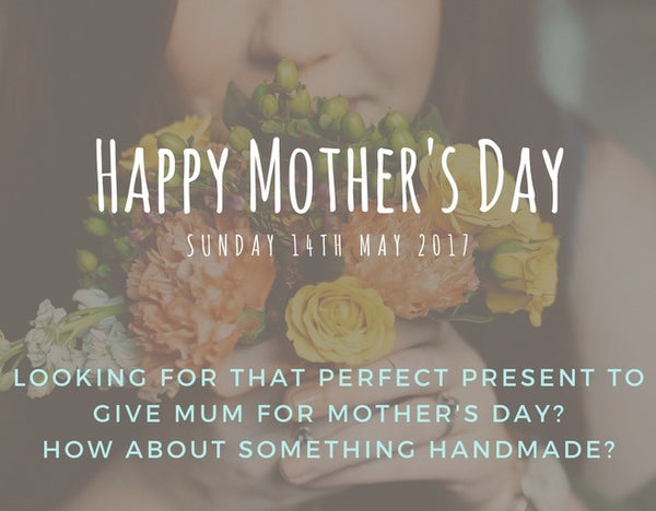 Newsletter - A few more Mother's Day Handmade Gift Ideas