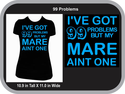 99 Problems by my Mare Aint one of them T-shirt