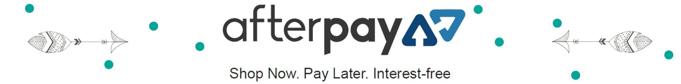 Afterpay Available Now - Shop Now. Pay Later. Interest Free.