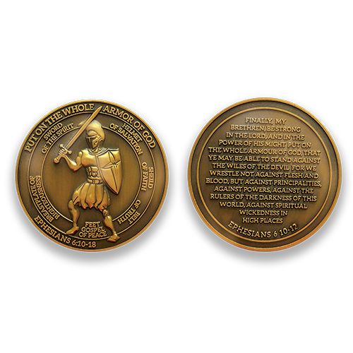 "Armor of God Coin:  Front: Spartan warrior, with text ""Put on the whole armor of God"" / ""Sword of the Spirit"" / ""Helmet of Salvation"" / ""Shield of Faith"" / ""Belt of Truth"" / ""Feet Gospel of Peace"" / ""Breastplate of Righteousness"" / ""Ephesians 6:10-18""  Back: "" Ephesians 6 10-12"""