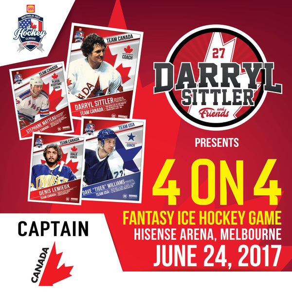 CAPTAIN TEAM CANADA with Darryl Sittler and Friends Fantasy Ice Hockey 4 on 4 Game at the 2017 Ice Hockey Classic MELBOURNE JUNE 24 (1 only)