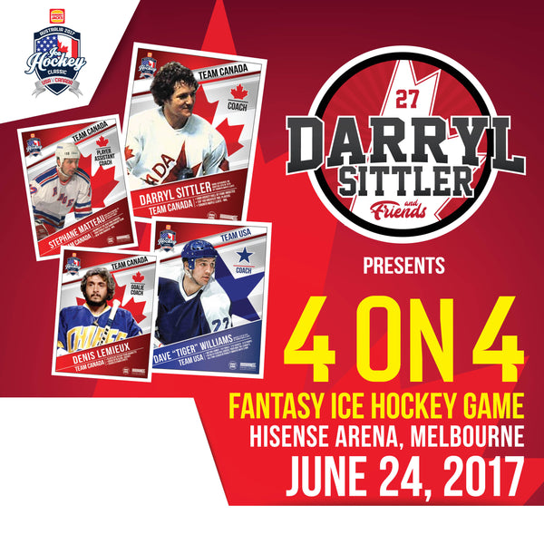2017 Ice Hockey Classic MELBOURNE JUNE 24 - Darryl Sittler and Friends Fantasy Ice Hockey 4 on 4 Game (LIMITED NUMBERS)