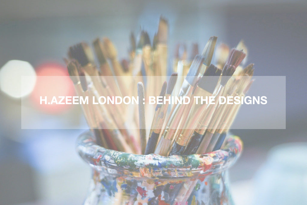 H.AZEEM London : Behind The Designs Part 1