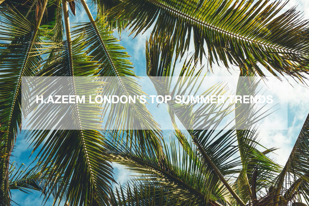 H.AZEEM London's Top Summer Trends