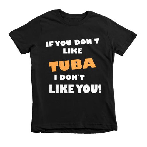 If you dont't like Tuba, I don't like you! Childrens t-shirt
