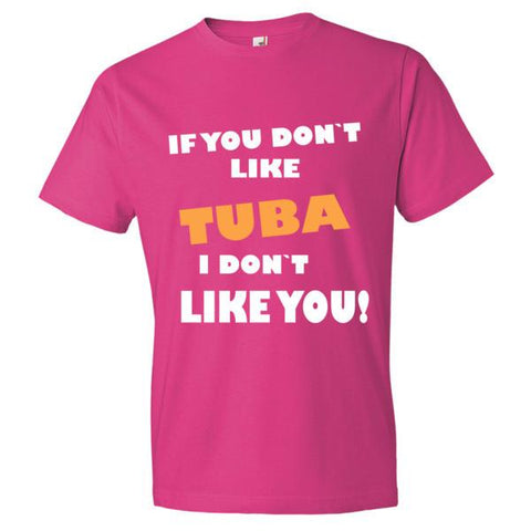 Image of If you don't like Tuba I don't like you! Mens T-shirt