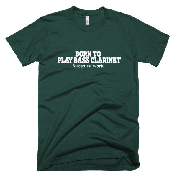 Born To Play Bass Clarinet, Forced To Work,  men's t-shirt