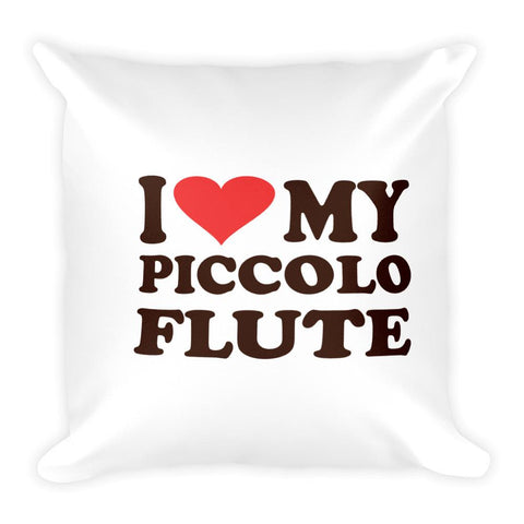 I Love My Piccolo Flute, Square Pillow