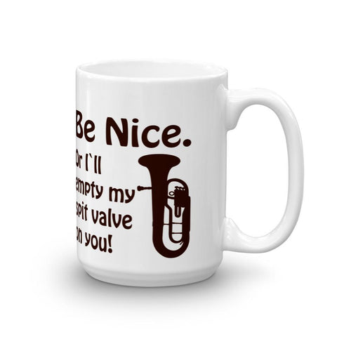 Image of Be Nice Or I'll Empty My Spit Valve On You, Mug