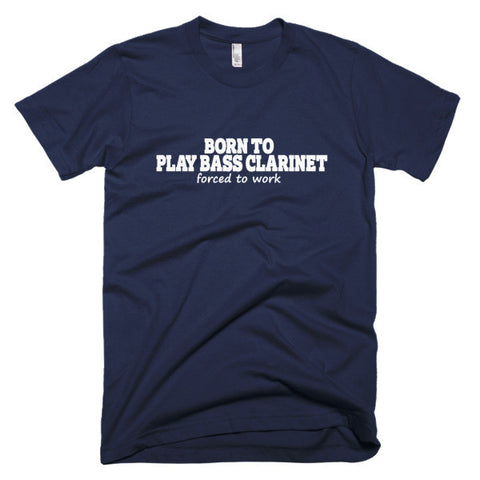 Image of Born To Play Bass Clarinet, Forced To Work,  men's t-shirt