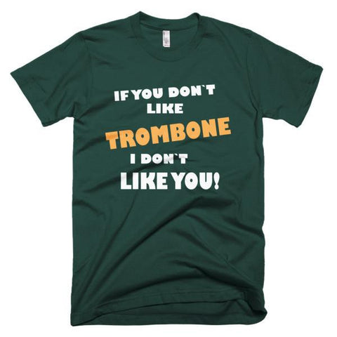 Image of If you don't like Trombone, I don't like you! men's t-shirt