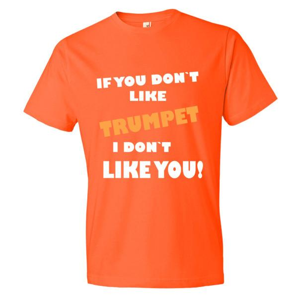 If you don't like Trumpet, I don't like You!   Mens t-shirt