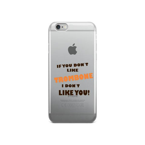 Image of If you don't like Trombone, I don't like you! iPhone case