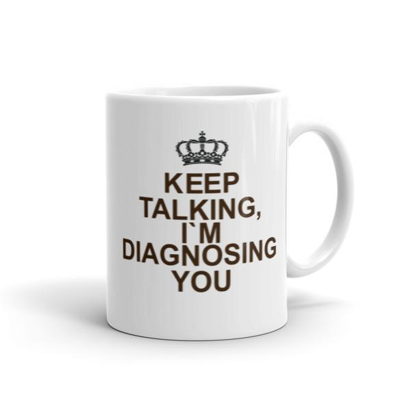 Keep Talking I'm diagnosing you! Mug