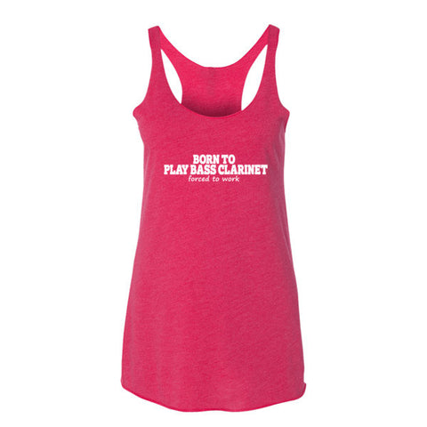 Image of Born To Play Bass Clarinet, Forced To Work, Women's tank top