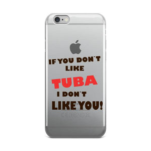 If you don't like Tuba, I don't like you!  iPhone case