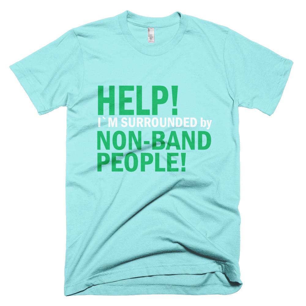 Help I'm Surrounded by non band people! Mens T-shirt