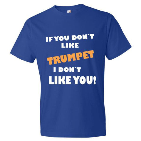 Image of If you don't like Trumpet, I don't like You!   Mens t-shirt