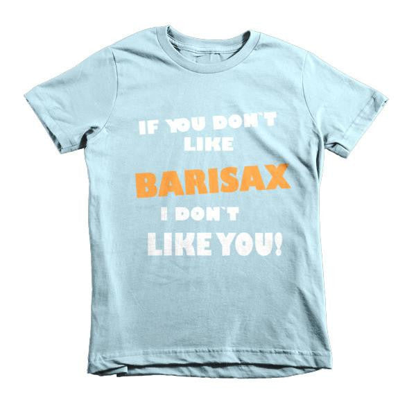 If you don't like barisax, I don't like you!, Childrens t-shirt saxophne