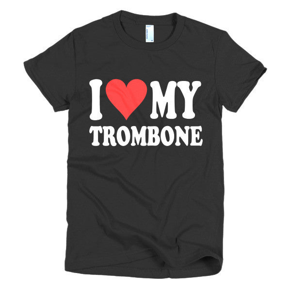 I Love My Trombone,  women's t-shirt