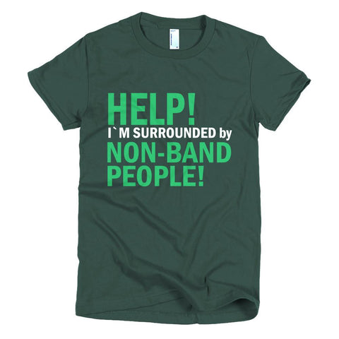 Image of Help. I'm Surrounded by non band people! Womens T-shirt