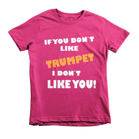 Image of If you don't like Trumpet, I don't like you! Childrens t-shirt