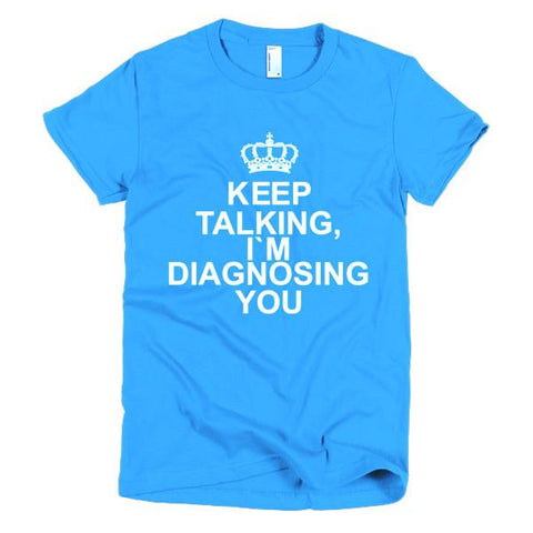 Image of Keep Talking. I'm diagnosing you! women's t-shirt