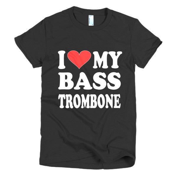 I Love My Bass Trombone women's t-shirt