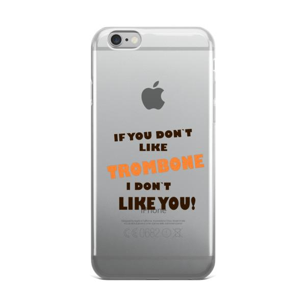 If you don't like Trombone, I don't like you! iPhone case