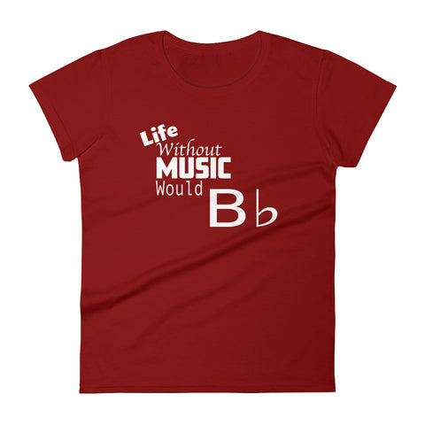 Image of Life Without Music Would Bb, Women's short sleeve t-shirt