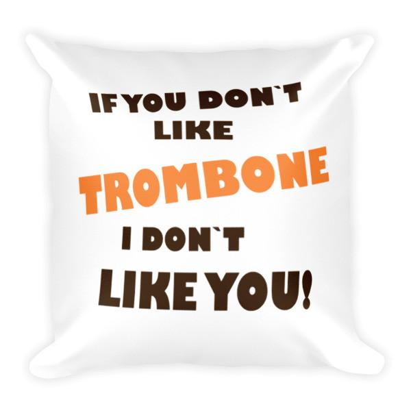 If you don't like Trombone, I don't like you! Pillow