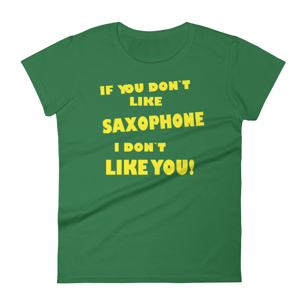 If You Don´t Like Saxophone, Women's short sleeve t-shirt