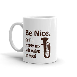 Be Nice Or I'll Empty My Spit Valve On You, Mug