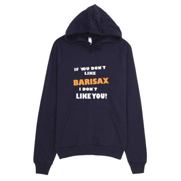 If you don't like Barisax, I don't like you!, Hoodie Saxophone