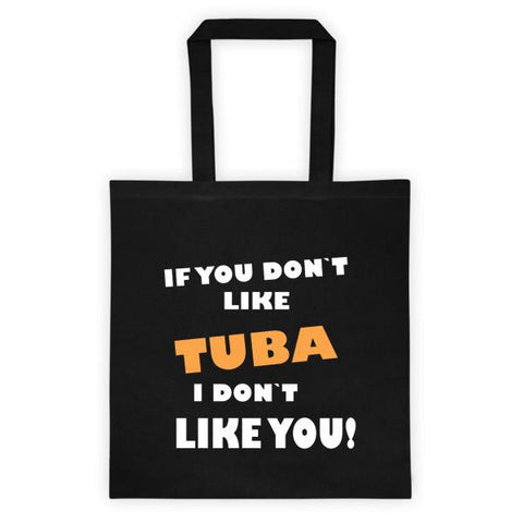 Image of If you don't like Tuba, I don't like you! Tote bag