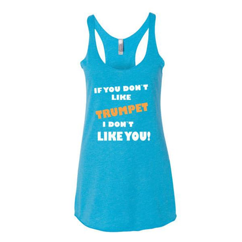 Image of If you don't like trumpet, I don't like you! Women's tank top