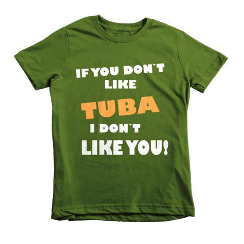 Image of If you dont't like Tuba, I don't like you! Childrens t-shirt