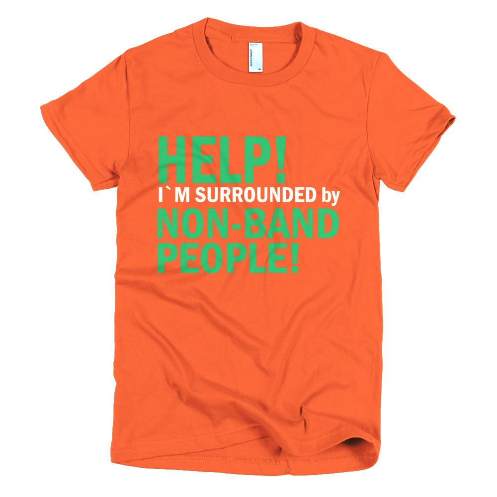 Help. I'm Surrounded by non band people! Womens T-shirt