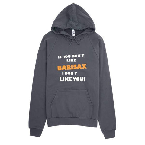 Image of If you don't like Barisax, I don't like you!, Hoodie Saxophone