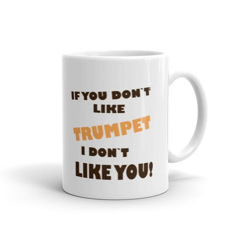 Image of If you don't like Trumpet, I don't like you! Mug