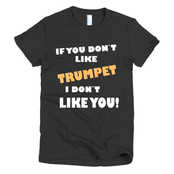 If you don't like Trumpet, I don't like you! women's t-shirt