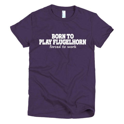 Image of Born To Play Flugelhorn, forced to work Womens T-shirt