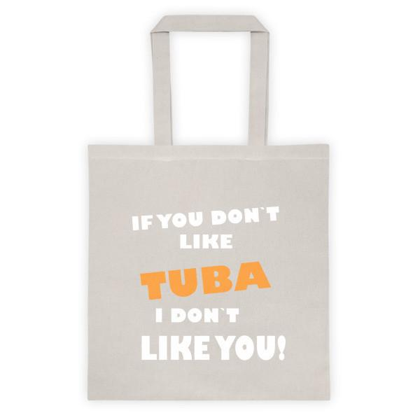 If you don't like Tuba, I don't like you! Tote bag