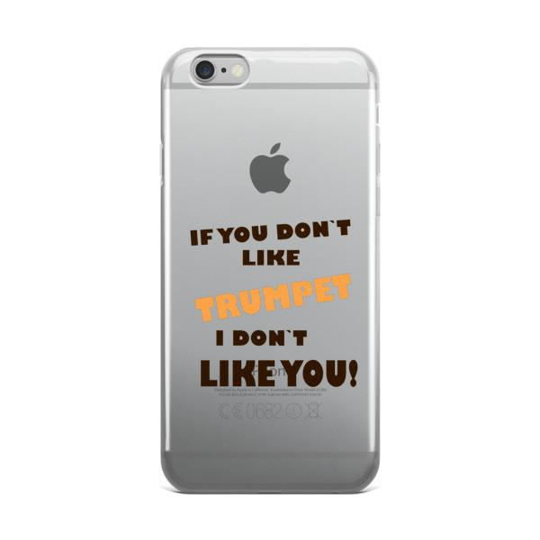 If you don't like Trumpet, I don't like you! iPhone case