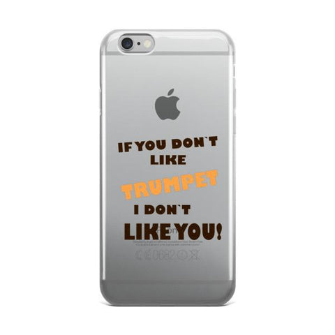 Image of If you don't like Trumpet, I don't like you! iPhone case