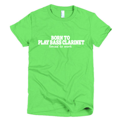Image of Born To Play Bass Clarinet, Forced To Work,  women's t-shirt