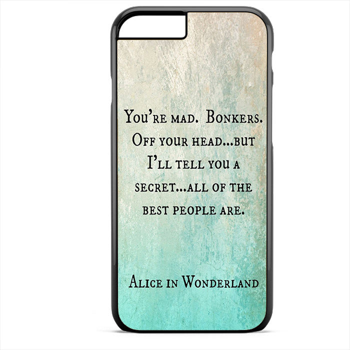 Alice In Wonderland Quotes Phonecase For Iphone 4/4S Iphone 5/5S Iphone 5C Iphone 6 Iphone 6S Iphone 6 Plus Iphone 6S Plus