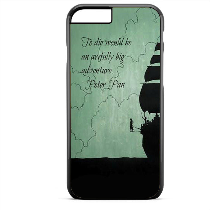 Peter Pan Quote Phonecase For Iphone 4/4S Iphone 5/5S Iphone 5C Iphone 6 Iphone 6S Iphone 6 Plus Iphone 6S Plus